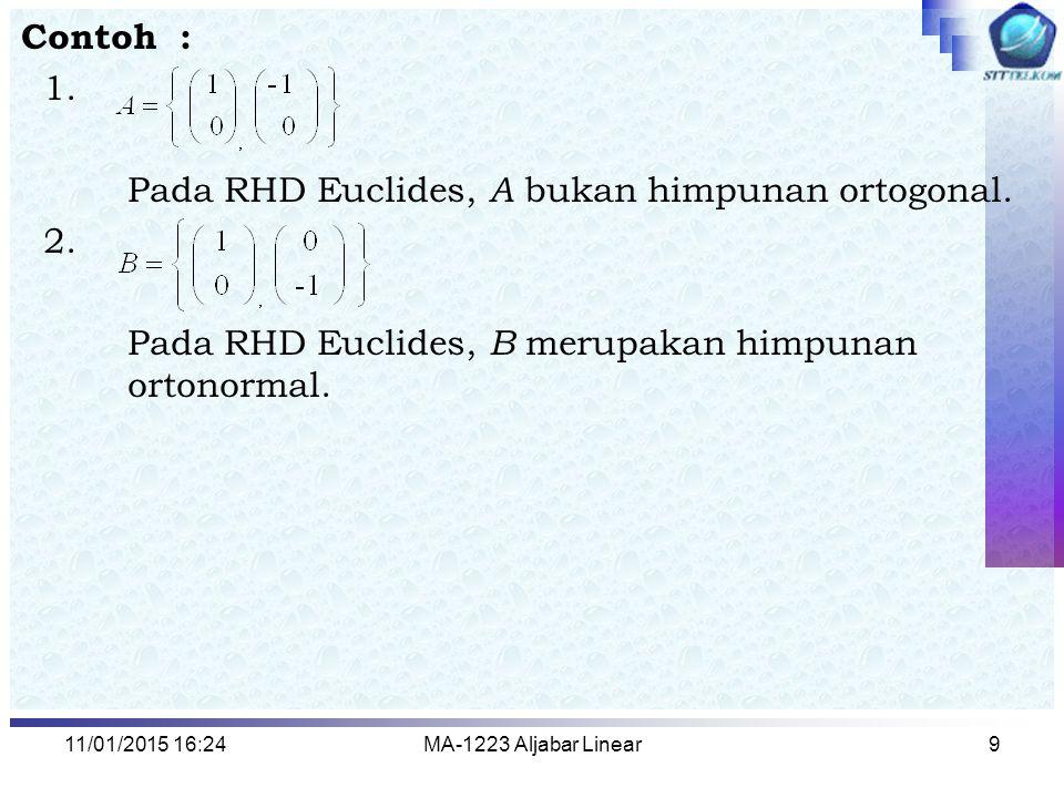 11/01/2015 16:26MA-1223 Aljabar Linear9 Contoh : 1. Pada RHD Euclides, A bukan himpunan ortogonal. 2. Pada RHD Euclides, B merupakan himpunan ortonorm