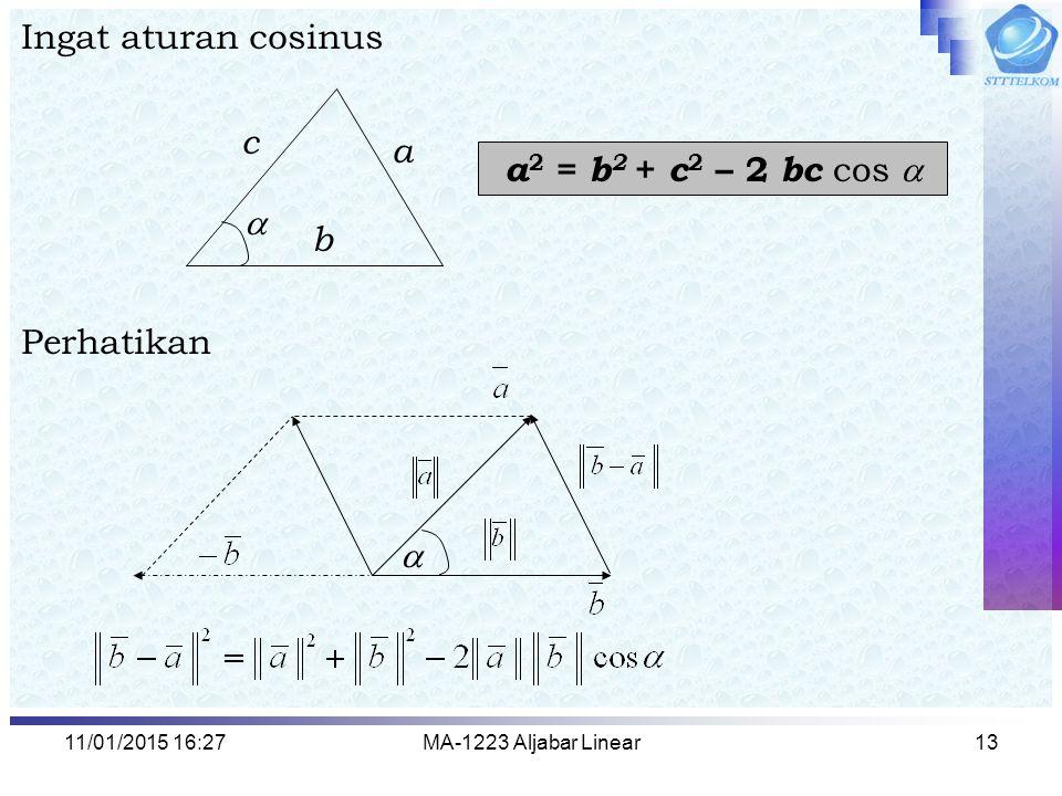 11/01/2015 16:29MA-1223 Aljabar Linear13 Ingat aturan cosinus Perhatikan a 2 = b 2 + c 2 – 2 bc cos  a c b  