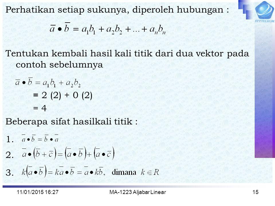 11/01/2015 16:29MA-1223 Aljabar Linear15 Perhatikan setiap sukunya, diperoleh hubungan : Tentukan kembali hasil kali titik dari dua vektor pada contoh