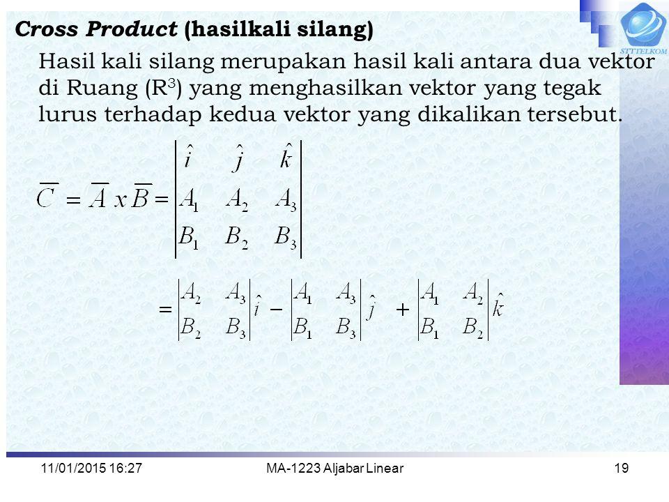 11/01/2015 16:29MA-1223 Aljabar Linear19 Cross Product ( hasilkali silang) Hasil kali silang merupakan hasil kali antara dua vektor di Ruang (R 3 ) ya