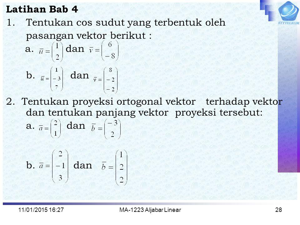 11/01/2015 16:29MA-1223 Aljabar Linear28 Latihan Bab 4 1.Tentukan cos sudut yang terbentuk oleh pasangan vektor berikut : a. dan b. dan 2. Tentukan pr