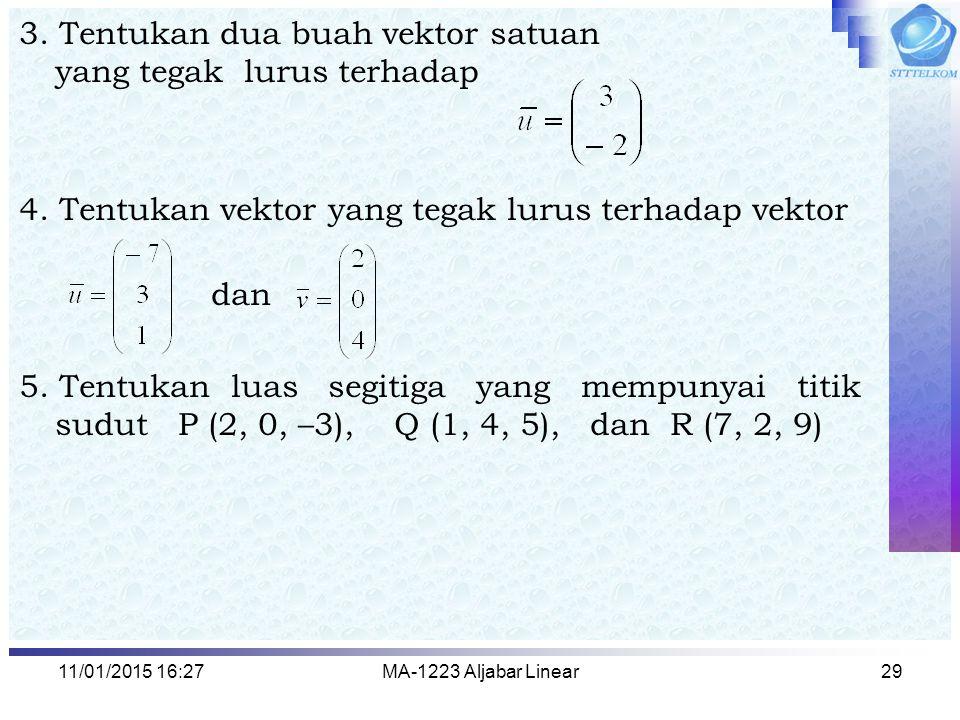11/01/2015 16:29MA-1223 Aljabar Linear29 3. Tentukan dua buah vektor satuan yang tegak lurus terhadap 4. Tentukan vektor yang tegak lurus terhadap vek