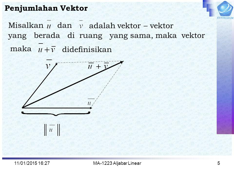 11/01/2015 16:29MA-1223 Aljabar Linear6 Perkalian vektor dengan skalar Perkalian vektor dengan skalar k, didefinisikan sebagai vektor yang panjangnya k kali panjang vektor dengan arah Jika k > 0  searah dengan Jika k < 0  berlawanan arah dengan