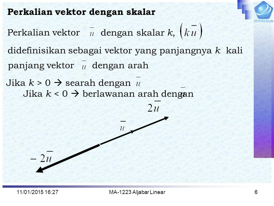 11/01/2015 16:29MA-1223 Aljabar Linear6 Perkalian vektor dengan skalar Perkalian vektor dengan skalar k, didefinisikan sebagai vektor yang panjangnya
