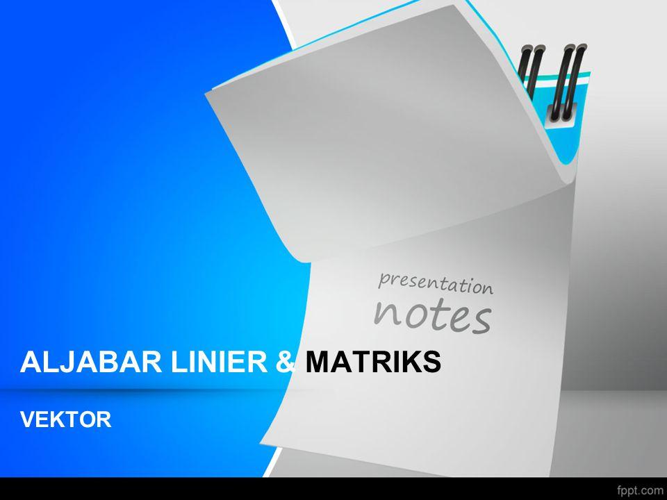 ALJABAR LINIER & MATRIKS VEKTOR