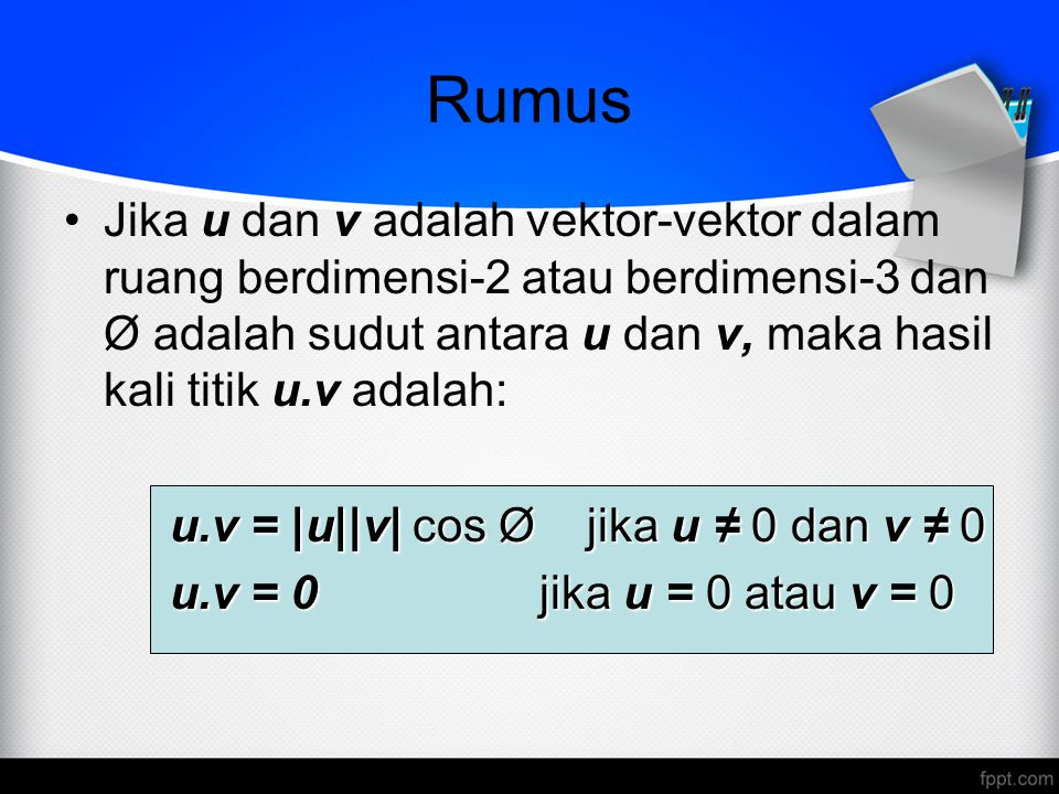 Rumus Jika u dan v adalah vektor-vektor dalam ruang berdimensi-2 atau berdimensi-3 dan Ø adalah sudut antara u dan v, maka hasil kali titik u.v adalah