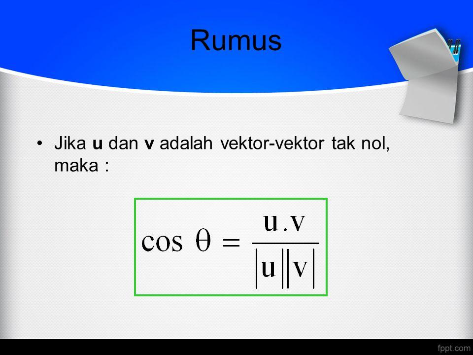 Jika u dan v adalah vektor-vektor tak nol, maka : Rumus