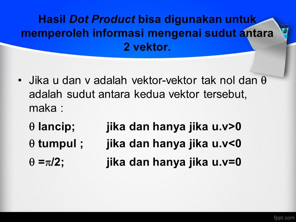 Hasil Dot Product bisa digunakan untuk memperoleh informasi mengenai sudut antara 2 vektor. Jika u dan v adalah vektor-vektor tak nol dan  adalah sud