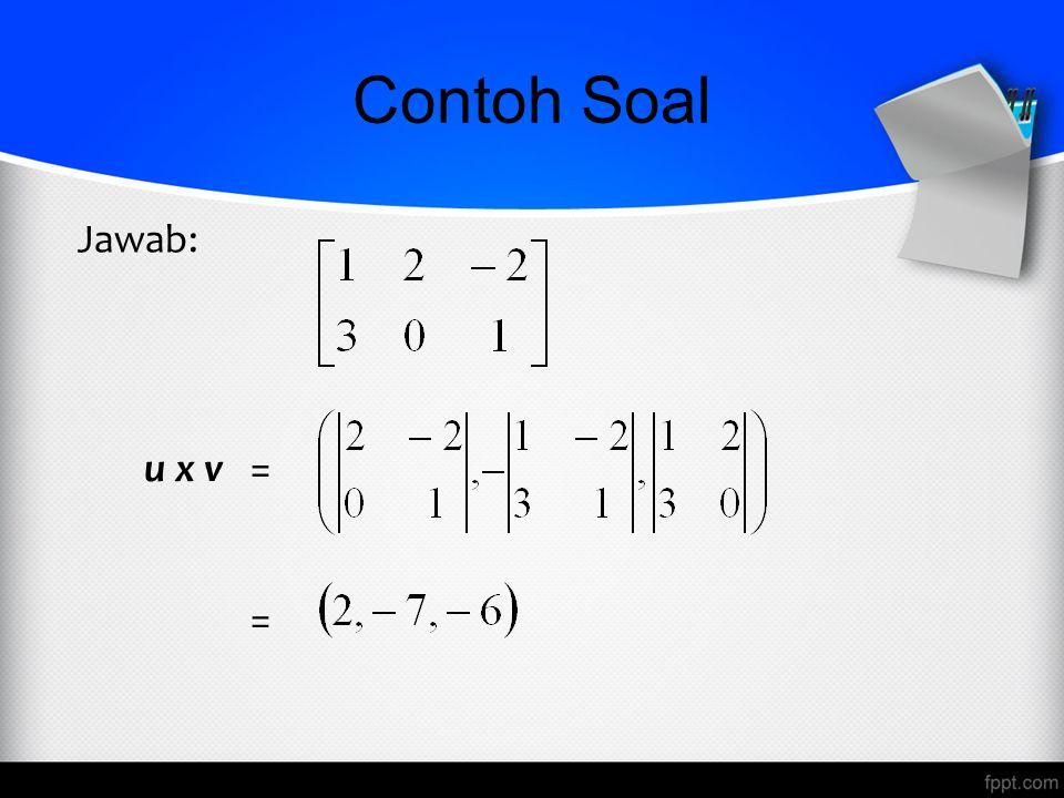 Contoh Soal = Jawab: u x v =