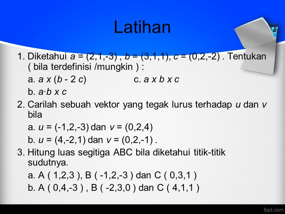 Latihan 1. Diketahui a = (2,1,-3), b = (3,1,1), c = (0,2,-2). Tentukan ( bila terdefinisi /mungkin ) : a. a x (b - 2 c) c. a x b x c b. a·b x c 2. Car
