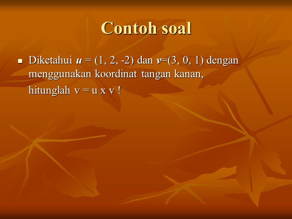 Contoh soal Diketahui u = (1, 2, -2) dan v=(3, 0, 1) dengan menggunakan koordinat tangan kanan, Diketahui u = (1, 2, -2) dan v=(3, 0, 1) dengan menggu