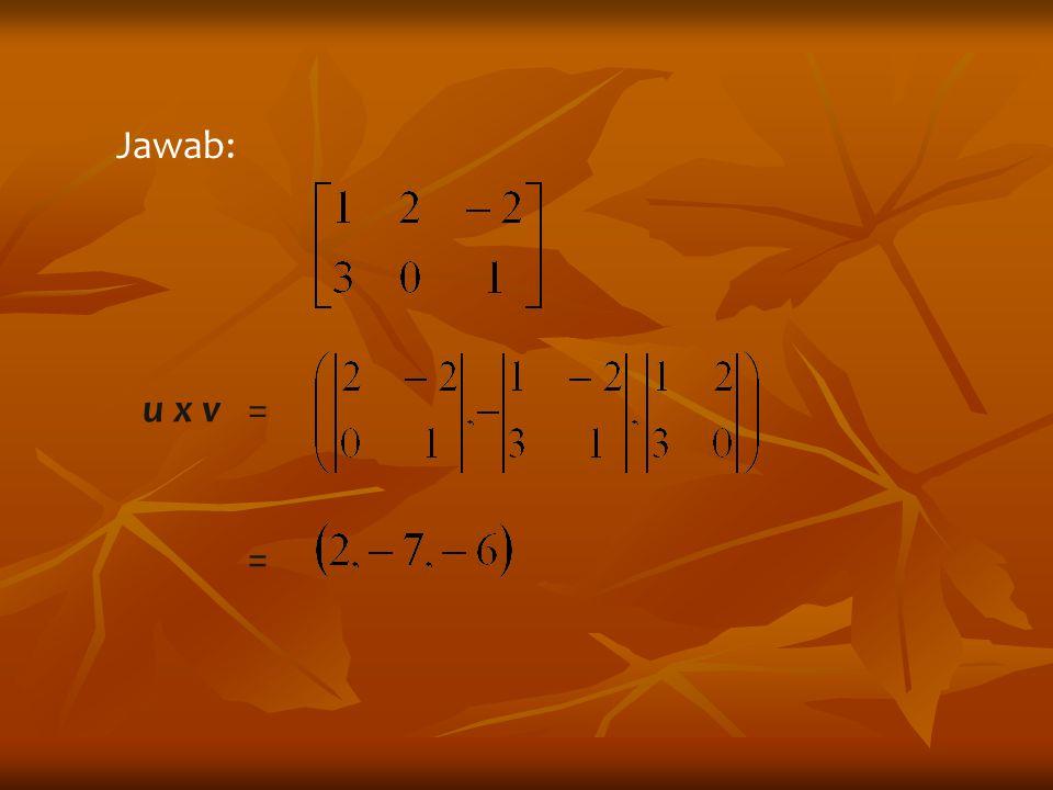 = Jawab: u x v =