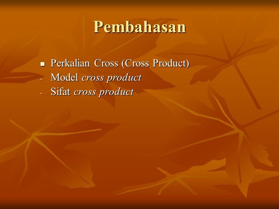 Pembahasan Perkalian Cross (Cross Product) Perkalian Cross (Cross Product) - Model cross product - Sifat cross product