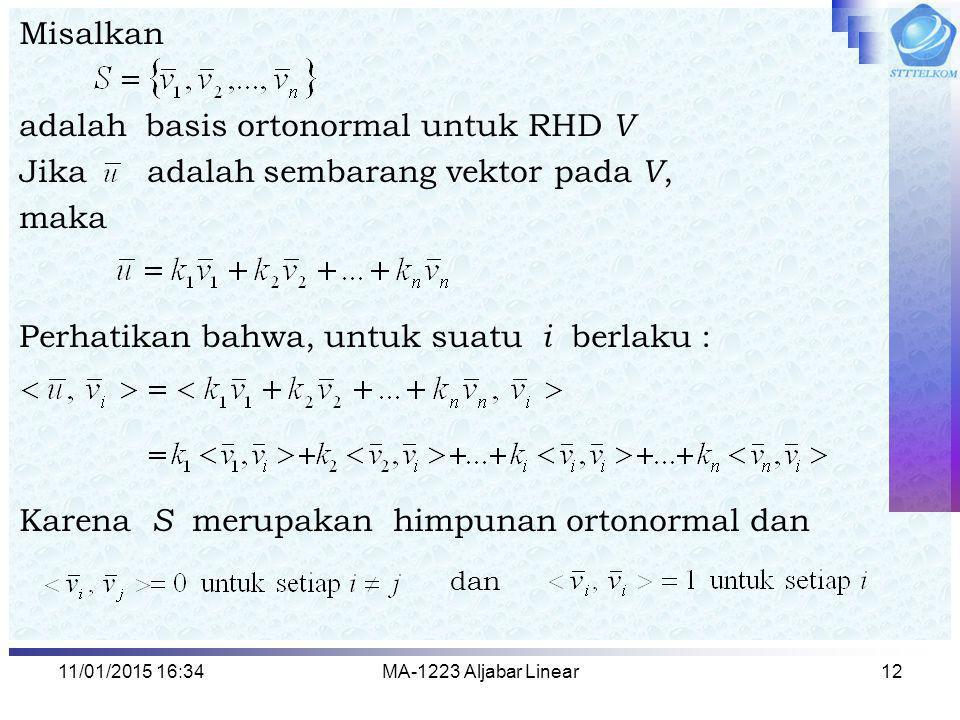 11/01/2015 16:35MA-1223 Aljabar Linear12 Misalkan adalah basis ortonormal untuk RHD V Jika adalah sembarang vektor pada V, maka Perhatikan bahwa, untu