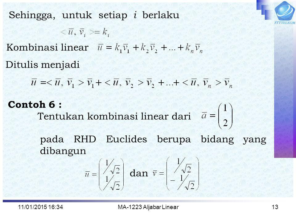 11/01/2015 16:35MA-1223 Aljabar Linear13 Sehingga, untuk setiap i berlaku Kombinasi linear Ditulis menjadi Contoh 6 : Tentukan kombinasi linear dari p