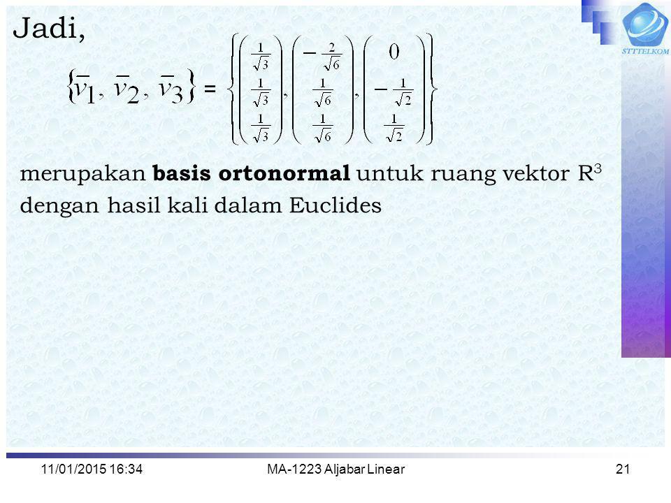 11/01/2015 16:35MA-1223 Aljabar Linear21 Jadi, merupakan basis ortonormal untuk ruang vektor R 3 dengan hasil kali dalam Euclides =