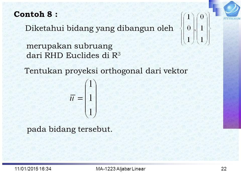 11/01/2015 16:35MA-1223 Aljabar Linear22 Contoh 8 : Diketahui bidang yang dibangun oleh merupakan subruang dari RHD Euclides di R 3 Tentukan proyeksi