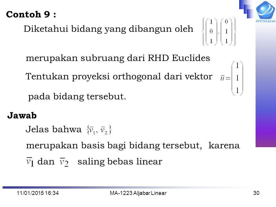 11/01/2015 16:35MA-1223 Aljabar Linear30 Contoh 9 : Diketahui bidang yang dibangun oleh merupakan subruang dari RHD Euclides Tentukan proyeksi orthogo