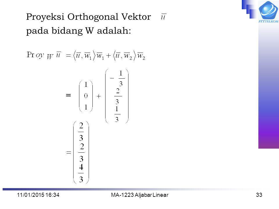 11/01/2015 16:35MA-1223 Aljabar Linear33 Proyeksi Orthogonal Vektor pada bidang W adalah: =