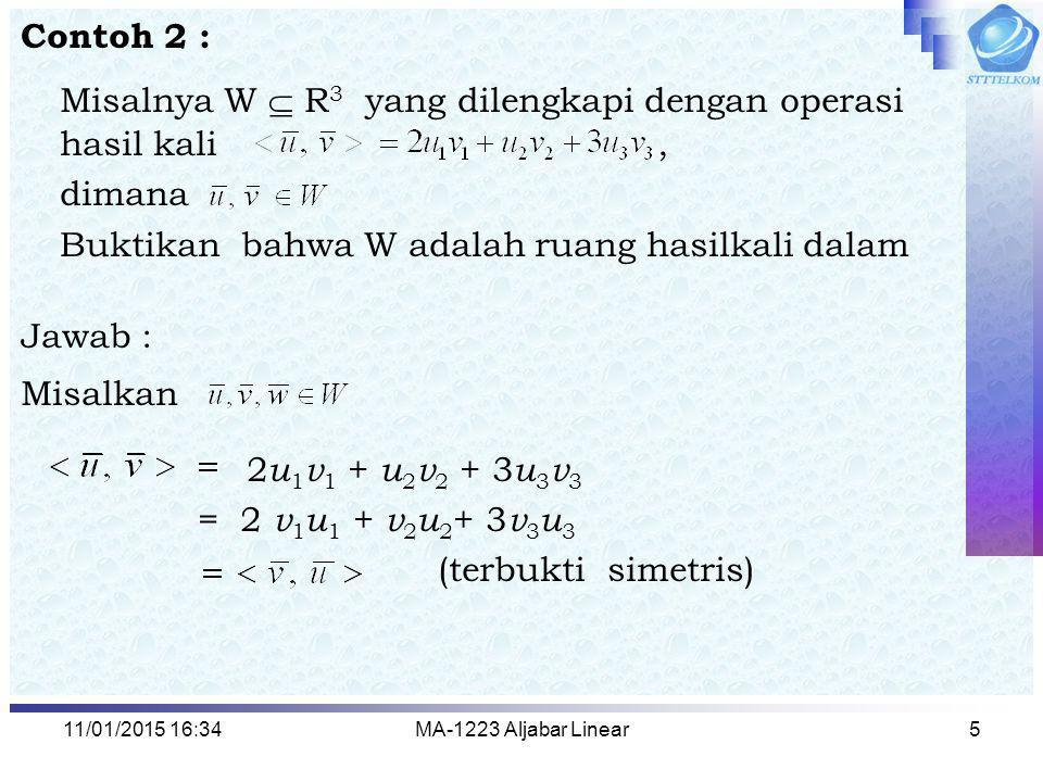 11/01/2015 16:35MA-1223 Aljabar Linear5 Contoh 2 : Misalnya W  R 3 yang dilengkapi dengan operasi hasil kali, dimana Buktikan bahwa W adalah ruang ha
