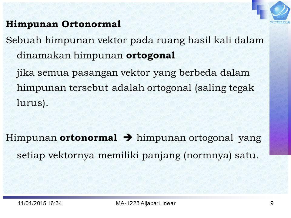 11/01/2015 16:35MA-1223 Aljabar Linear9 Himpunan Ortonormal Sebuah himpunan vektor pada ruang hasil kali dalam dinamakan himpunan ortogonal jika semua