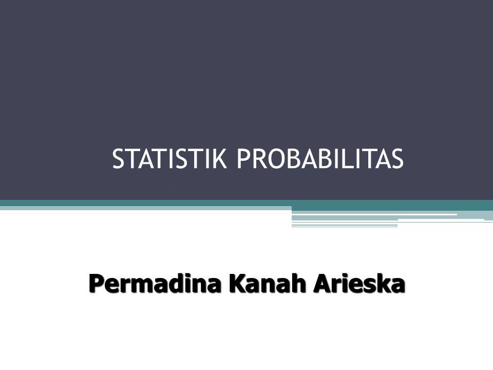 Permadina Kanah Arieska STATISTIK PROBABILITAS