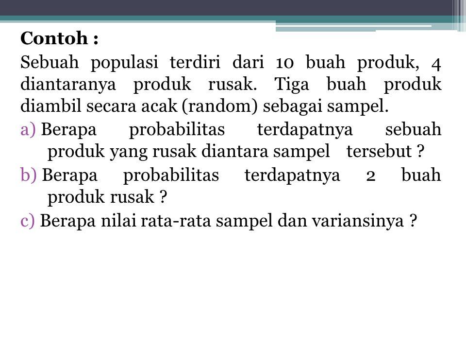 Contoh : Sebuah populasi terdiri dari 10 buah produk, 4 diantaranya produk rusak. Tiga buah produk diambil secara acak (random) sebagai sampel. a) Ber