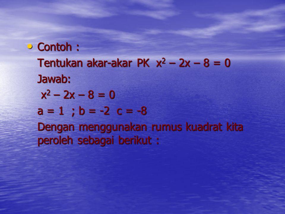 Mencari akar-akar persamaan kuadrat dengan rumus kuadrat Akar-akar PK ax 2 + bx + c = 0 adalah Akar-akar PK ax 2 + bx + c = 0 adalah