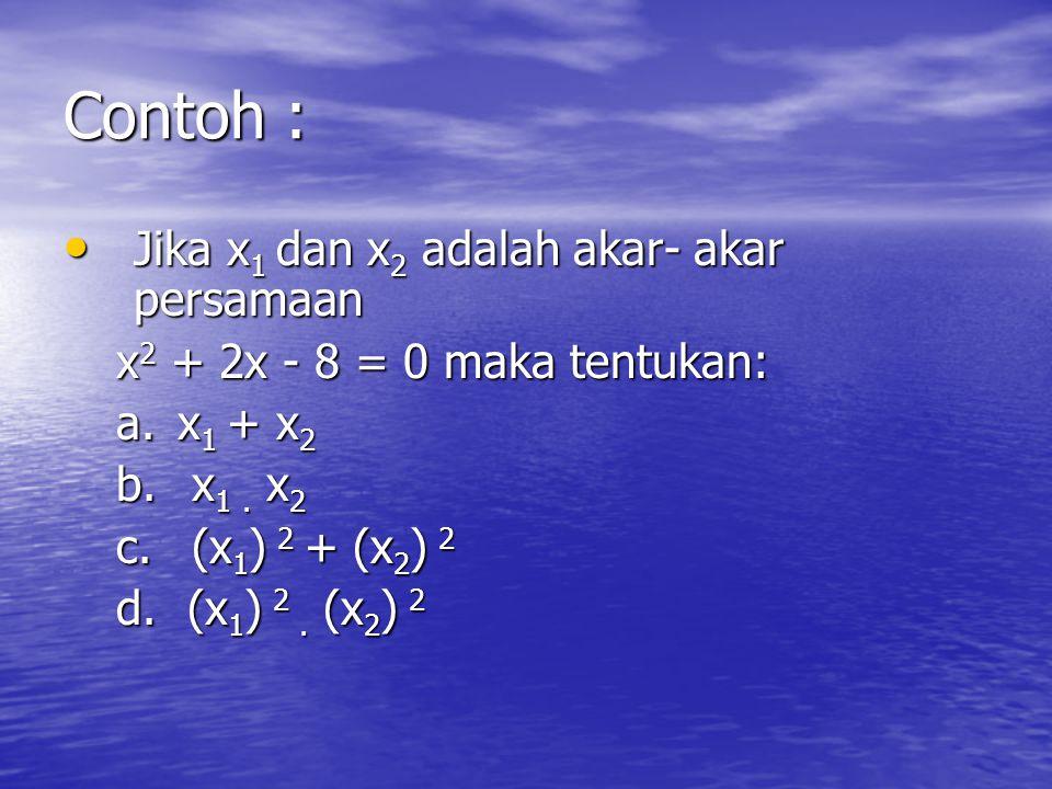 JUMLAH dan HASIL KALI akar-akar persamaan kuadrat Jika x 1 dan x 2 adalah akar- akar persamaan Jika x 1 dan x 2 adalah akar- akar persamaan ax2 + bx + c = 0 maka diperoleh: 1.x 1 + x 2 = - b/a 2.x 1.