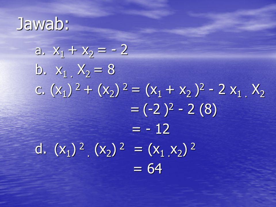Contoh : Jika x 1 dan x 2 adalah akar- akar persamaan Jika x 1 dan x 2 adalah akar- akar persamaan x 2 + 2x - 8 = 0 maka tentukan: a.x 1 + x 2 b.
