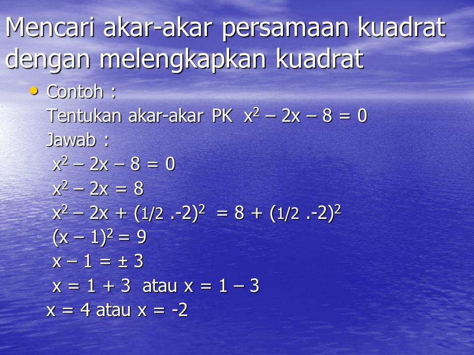 Mencari akar-akar persamaan kuadrat dengan memfaktorkan Contoh : Tentukan akar-akar PK x2 – 2x – 8 = 0 Jawab : x2 – 2x – 8 = 0 (x - 4)(x + 2) = 0 x = 4 atau x = -2 Jadi akar-akarnya adalah 4 atau -2