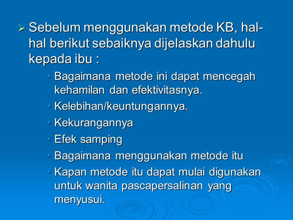  Sebelum menggunakan metode KB, hal- hal berikut sebaiknya dijelaskan dahulu kepada ibu : Bagaimana metode ini dapat mencegah kehamilan dan efektivit