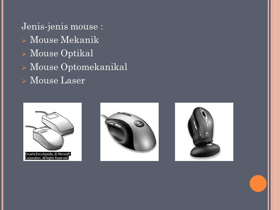 Jenis-jenis mouse :  Mouse Mekanik  Mouse Optikal  Mouse Optomekanikal  Mouse Laser