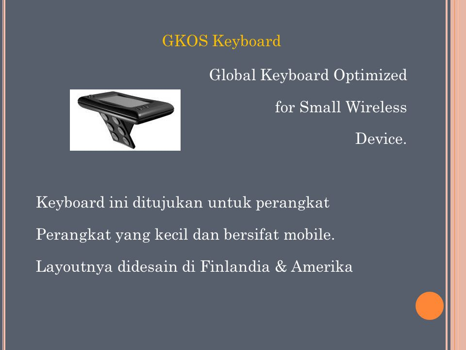 GKOS Keyboard Global Keyboard Optimized for Small Wireless Device.