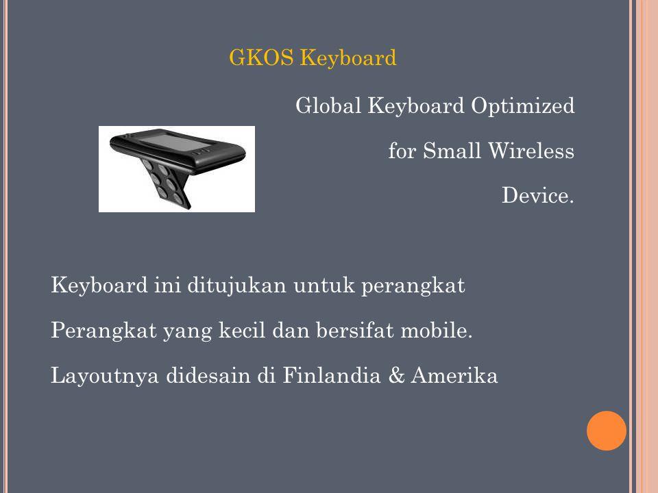 GKOS Keyboard Global Keyboard Optimized for Small Wireless Device. Keyboard ini ditujukan untuk perangkat Perangkat yang kecil dan bersifat mobile. La