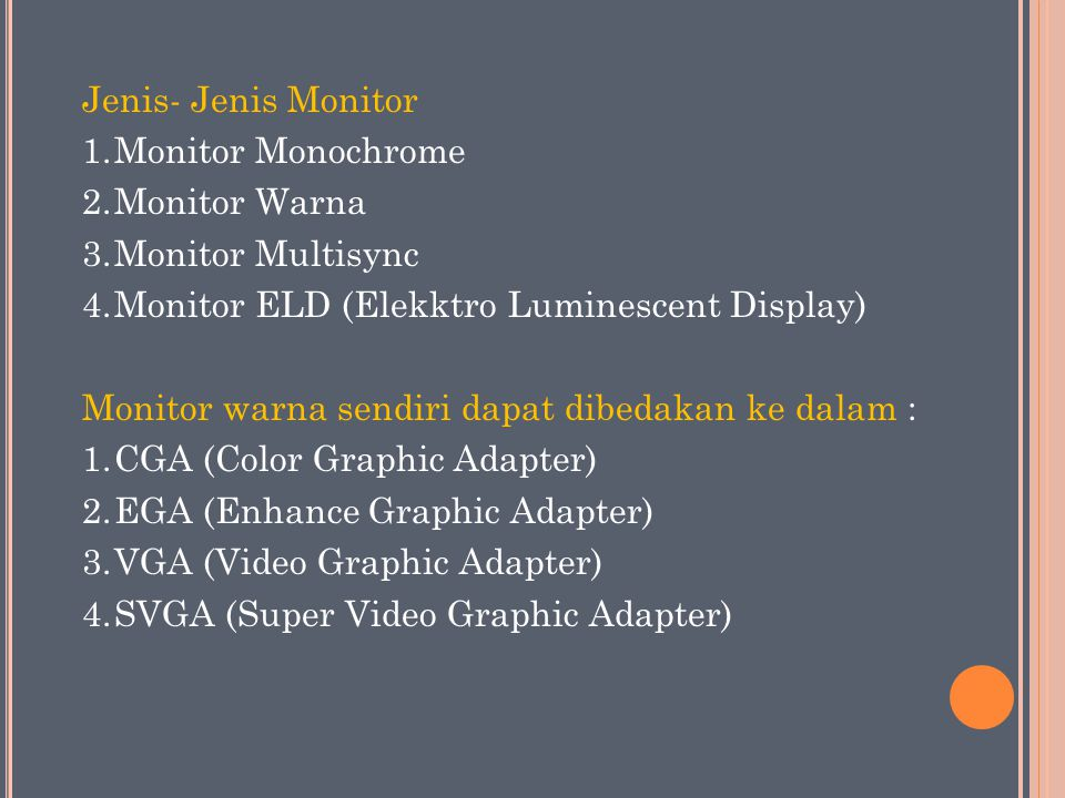 Jenis- Jenis Monitor 1.Monitor Monochrome 2.Monitor Warna 3.Monitor Multisync 4.Monitor ELD (Elekktro Luminescent Display) Monitor warna sendiri dapat