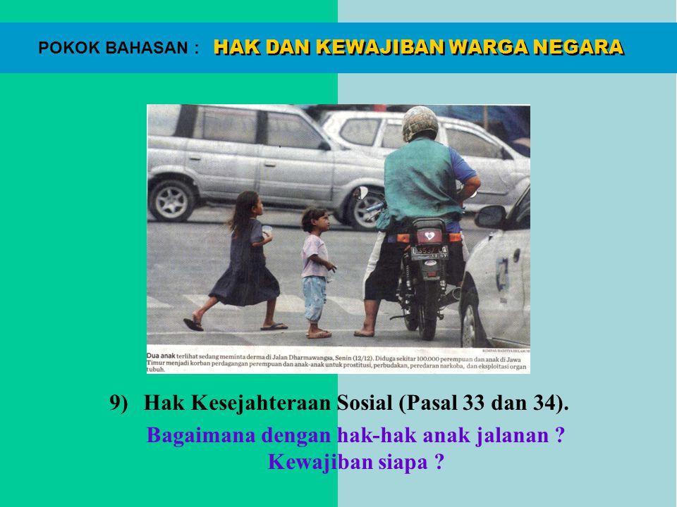 HAK DAN KEWAJIBAN WARGA NEGARA POKOK BAHASAN : 9)Hak Kesejahteraan Sosial (Pasal 33 dan 34). Bagaimana dengan hak-hak anak jalanan ? Kewajiban siapa ?