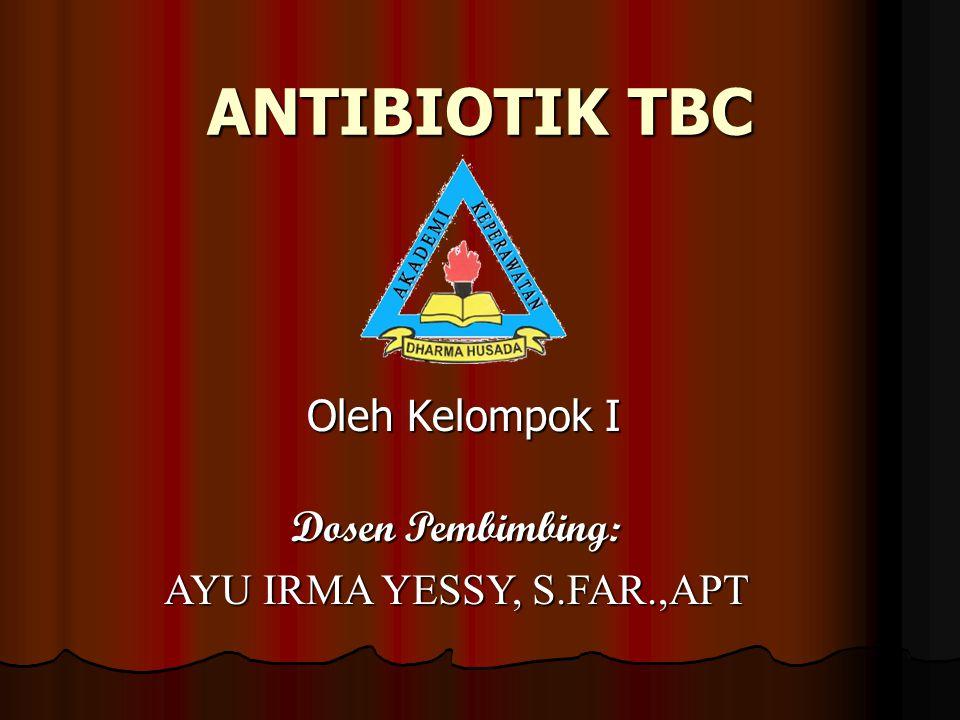 ANTIBIOTIK TBC Oleh Kelompok I Dosen Pembimbing: AYU IRMA YESSY, S.FAR.,APT