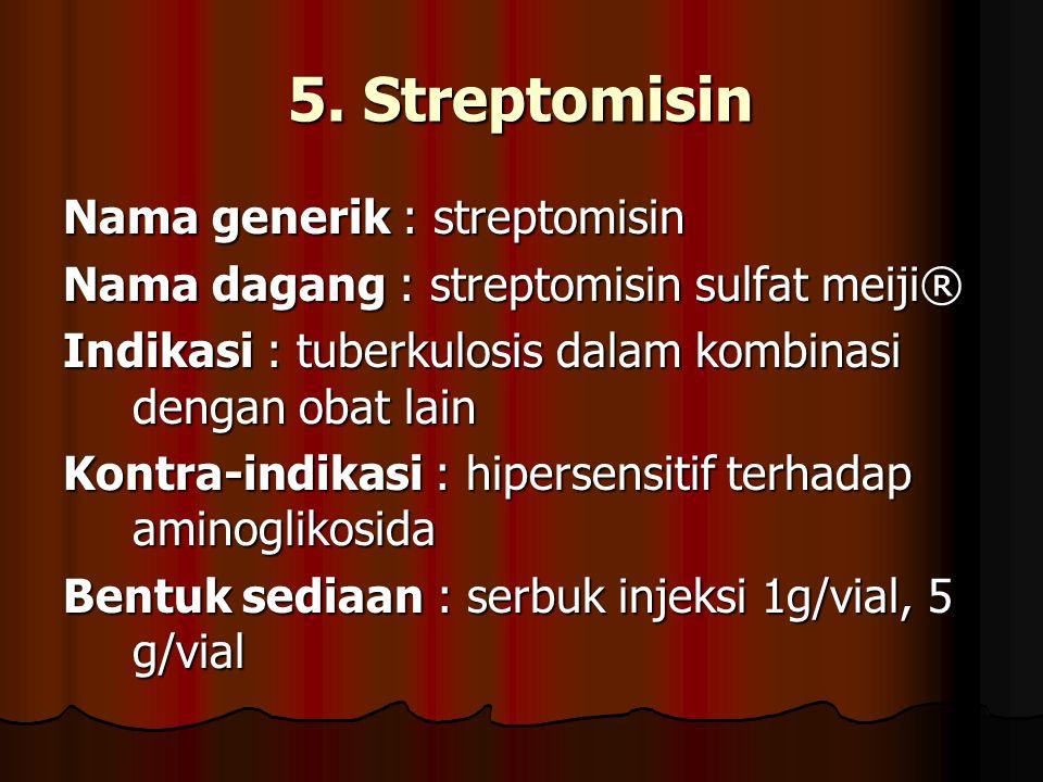 5. Streptomisin Nama generik : streptomisin Nama dagang : streptomisin sulfat meiji® Indikasi : tuberkulosis dalam kombinasi dengan obat lain Kontra-i