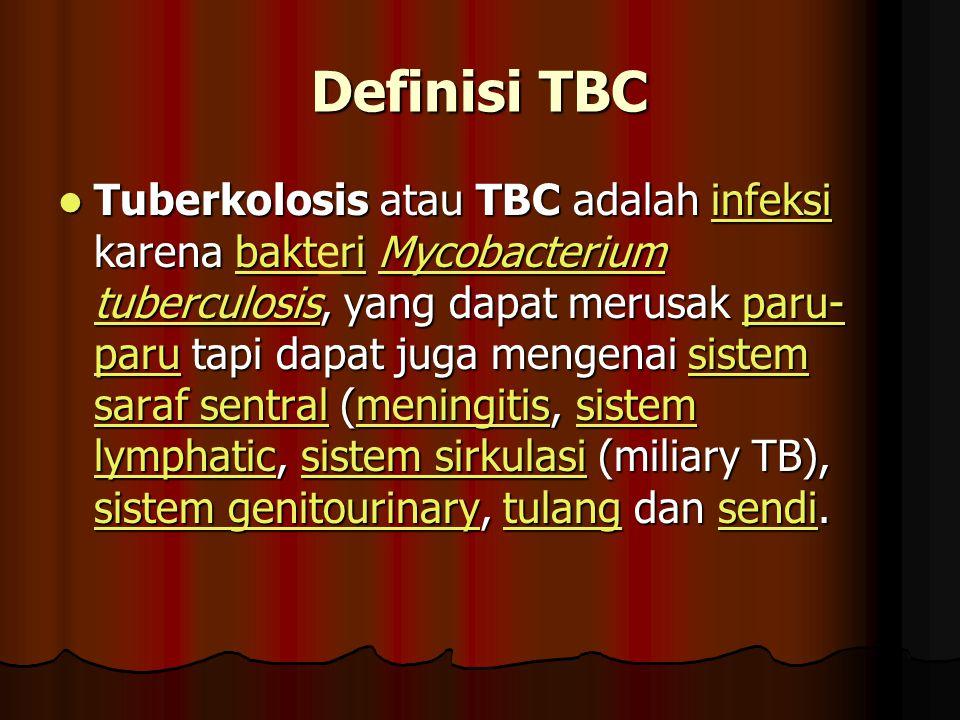 Definisi TBC Tuberkolosis atau TBC adalah infeksi karena baktri Mycobacterium tuberculosis, yang dapat merusak paru- paru tapi dapat juga mengenai sis
