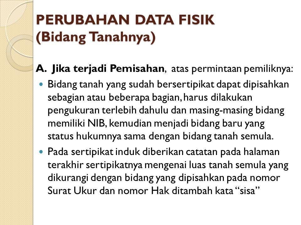 PERUBAHAN DATA FISIK (Bidang Tanahnya) A.