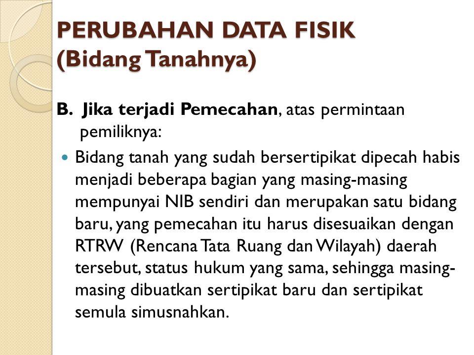 PERUBAHAN DATA FISIK (Bidang Tanahnya) B.