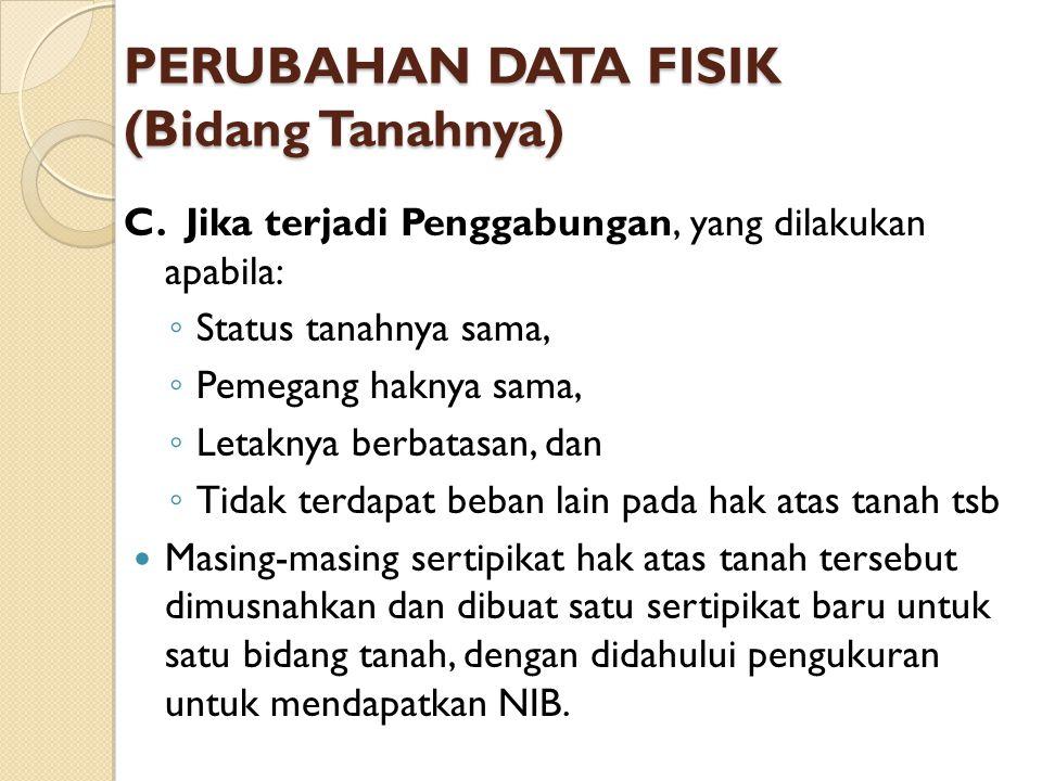 PERUBAHAN DATA FISIK (Bidang Tanahnya) C.