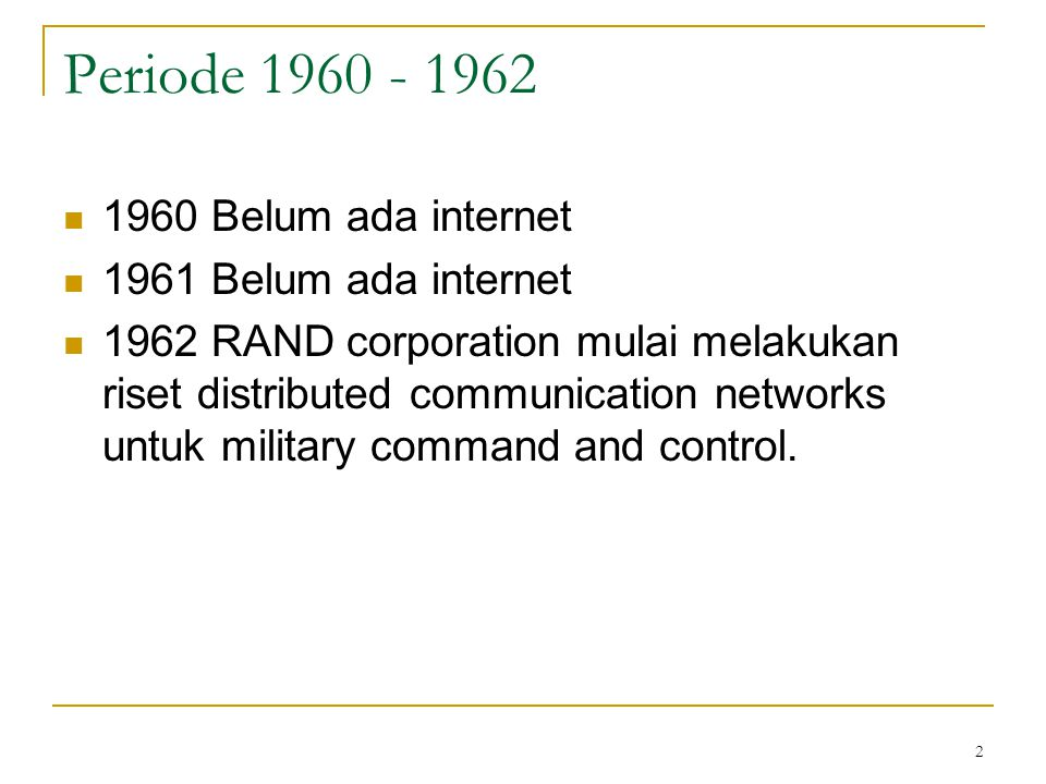 3 1962 - 1969 Riset ini disponsori oleh Department of Defence's Advanced Research Project Agency (ARPA).
