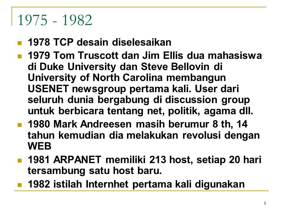 9 1983 - 1987 1983 Bob Kahn dan Vint Cerf menciptakan TCP/IP yang menjadi universal language of internet 1984 William Gibson melontarkan istilah cyberspace dalam novelnya Neuromancer .