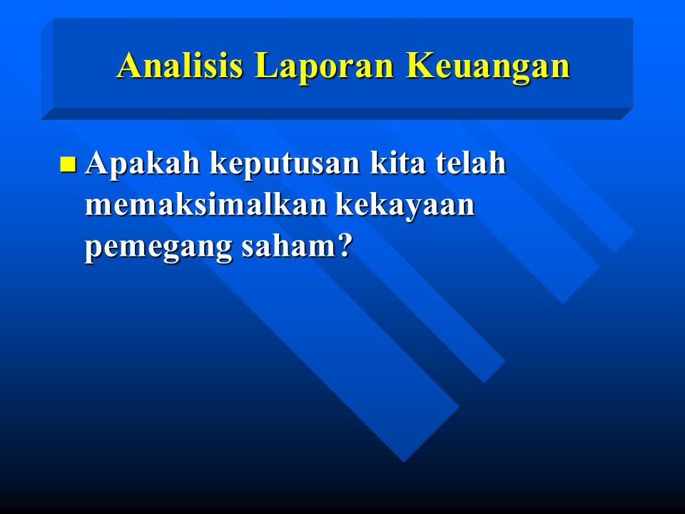 Analisis Laporan Keuangan n Apakah keputusan kita telah memaksimalkan kekayaan pemegang saham?