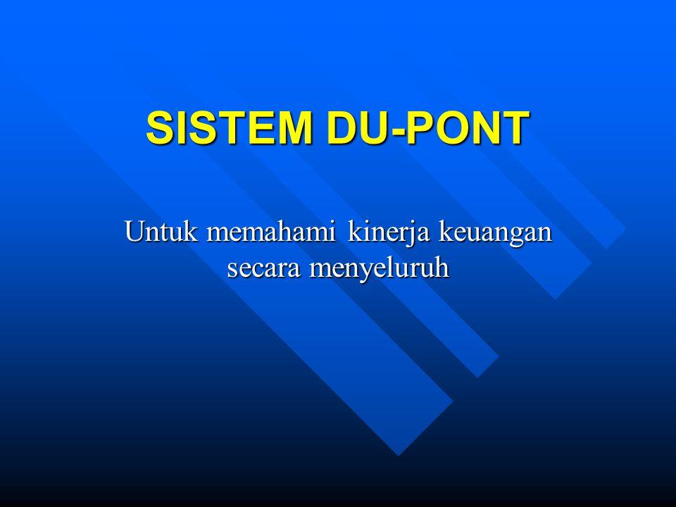 SISTEM DU-PONT Untuk memahami kinerja keuangan secara menyeluruh