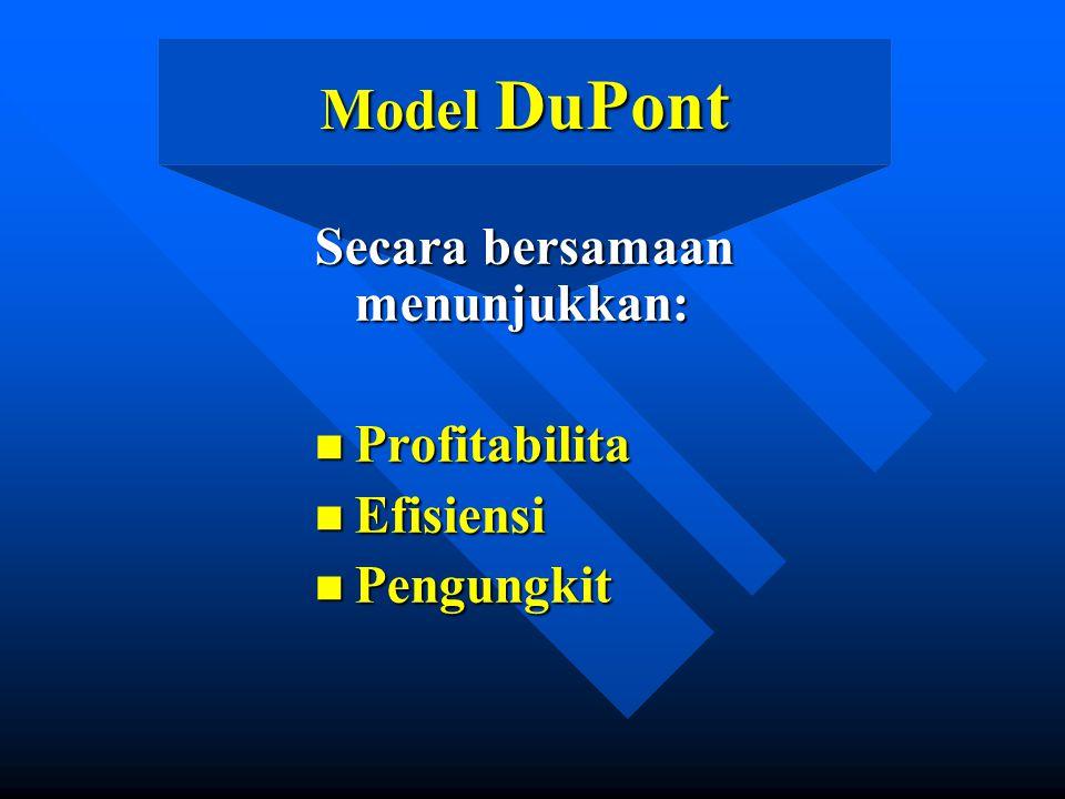 Model DuPont Secara bersamaan menunjukkan: n Profitabilita n Efisiensi n Pengungkit