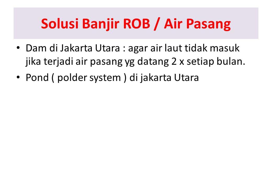 Solusi Banjir ROB / Air Pasang Dam di Jakarta Utara : agar air laut tidak masuk jika terjadi air pasang yg datang 2 x setiap bulan.