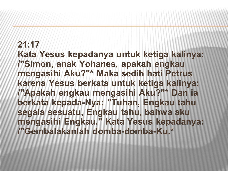  21:17 Kata Yesus kepadanya untuk ketiga kalinya: /